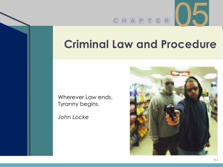 C H A P T E R                                     05 Criminal Law and ProcedureWherever Law ends,Tyranny begins.John Locke...