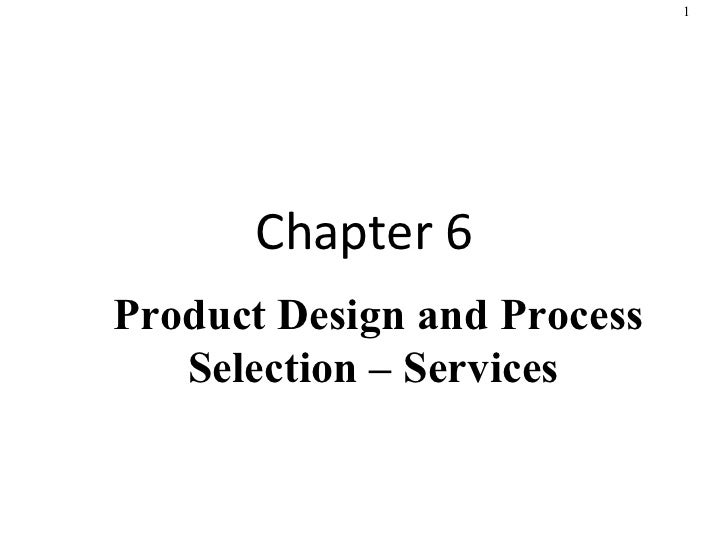 product design and process selection Manufacturing process selection and design key outline  the relationship between the process structures and volume requirements is depicted on a product-process .