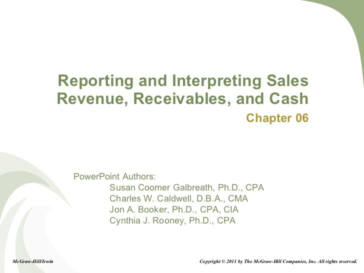 Reporting and Interpreting Sales Revenue, Receivables, and Cash Chapter 06 Copyright © 2011 by The McGraw-Hill Companies, ...