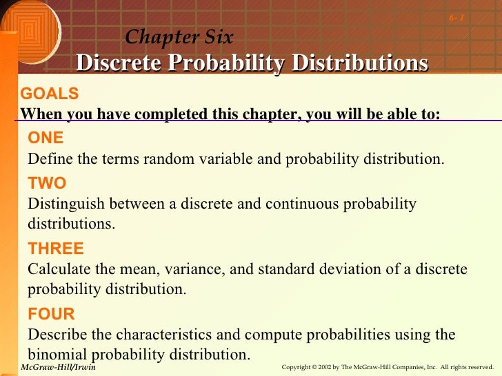 6- 1                    Chapter Six            Discrete Probability DistributionsGOALSWhen you have completed this chapter...