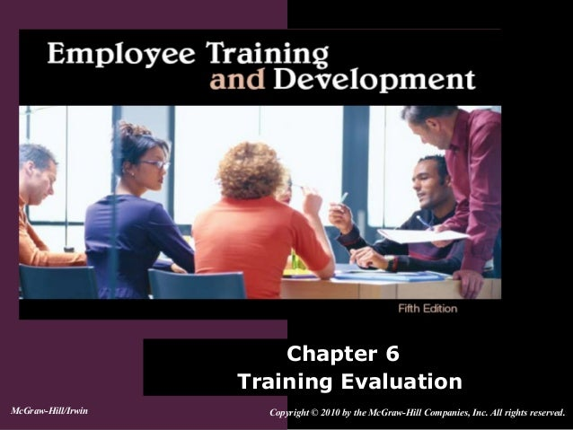 Chapter 6Training EvaluationCopyright © 2010 by the McGraw-Hill Companies, Inc. All rights reserved.McGraw-Hill/Irwin