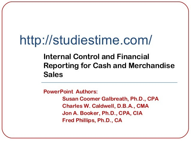http://studiestime.com/ Internal Control and Financial Reporting for Cash and Merchandise Sales PowerPoint Authors: Susan ...