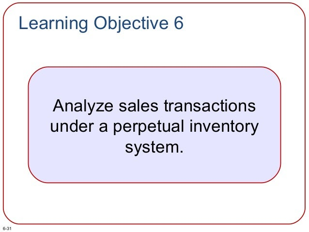 Learning Objective 6 Analyze sales transactions under a perpetual inventory system. 6-31