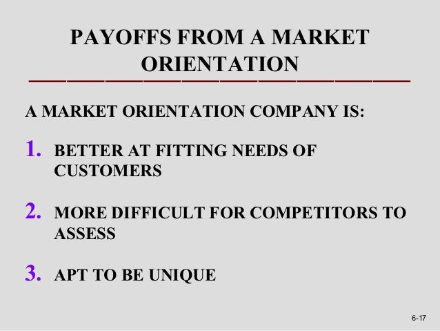 PAYOFFS FROM A MARKET           ORIENTATIONA MARKET ORIENTATION COMPANY IS:1.   BETTER AT FITTING NEEDS OF     CUSTOMERS2....
