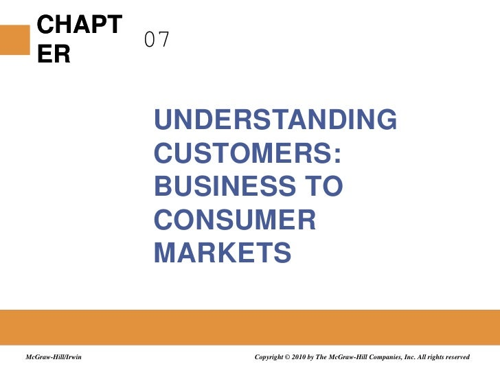 07<br />UNDERSTANDING CUSTOMERS: BUSINESS TO CONSUMER MARKETS<br />Copyright © 2010 by The McGraw-Hill Companies, Inc. All...