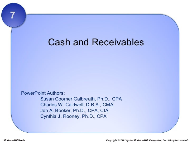Cash and Receivables 7 Copyright © 2011 by the McGraw-Hill Companies, Inc. All rights reserved. McGraw-Hill/Irwin