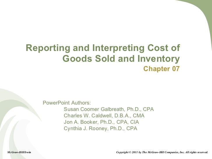 Reporting and Interpreting Cost of Goods Sold and Inventory Chapter 07 McGraw-Hill/Irwin Copyright © 2011 by The McGraw-Hi...