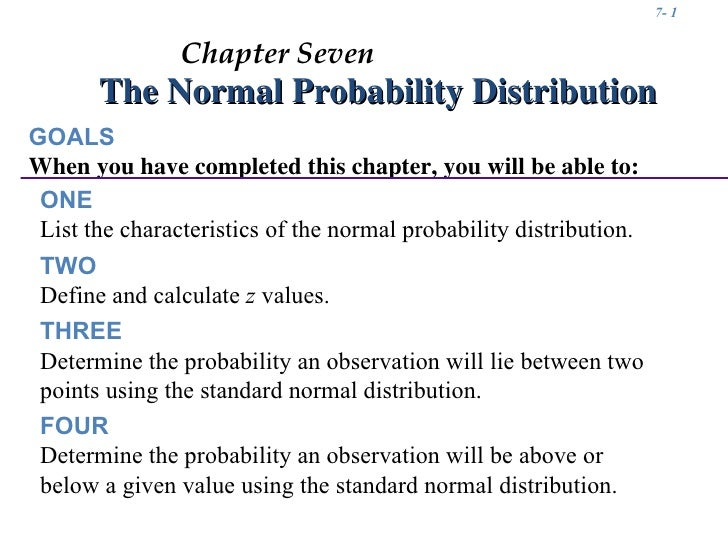 7- 1                Chapter Seven       The Normal Probability DistributionGOALSWhen you have completed this chapter, you ...