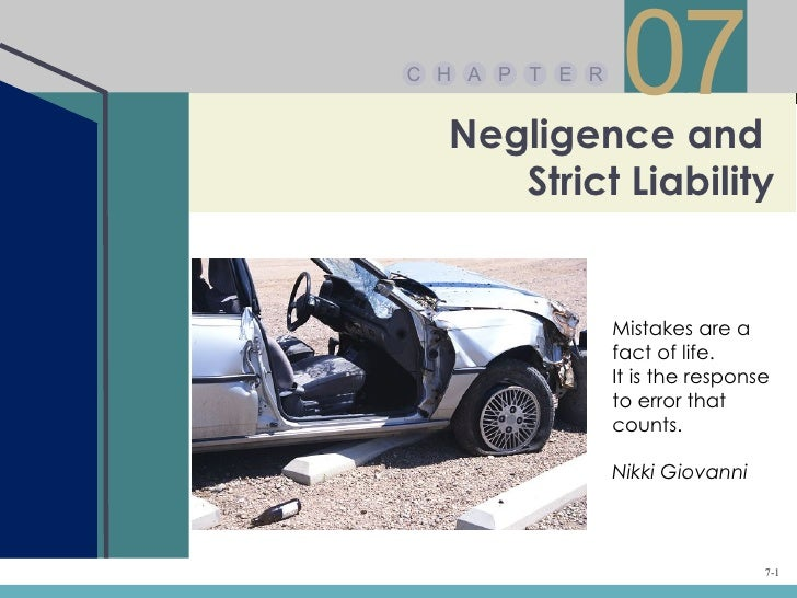 C H A P T E R  Negligence and                 07     Strict Liability                Mistakes are a                fact of...