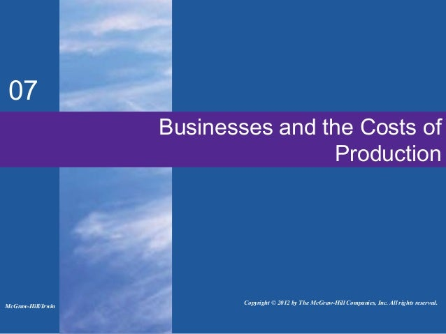 Businesses and the Costs of Production 07 McGraw-Hill/Irwin Copyright © 2012 by The McGraw-Hill Companies, Inc. All rights...