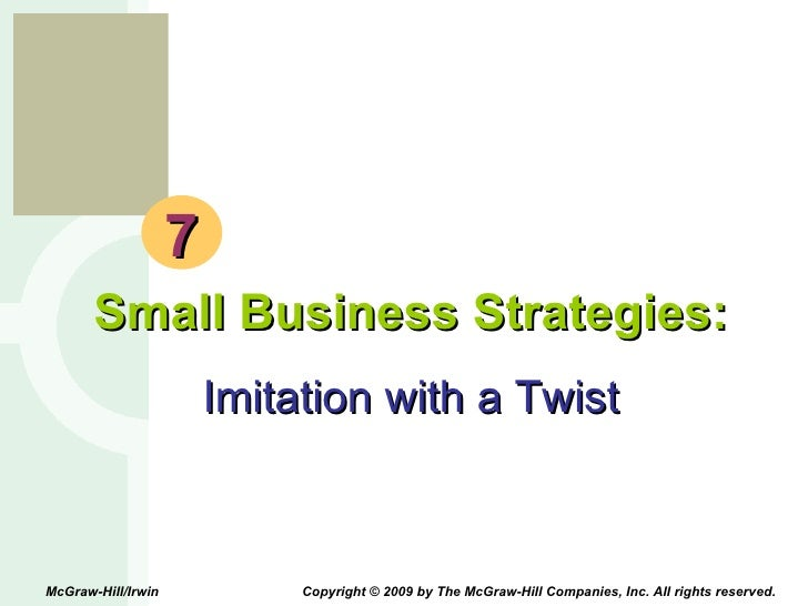 7 Small Business Strategies: Imitation with a Twist McGraw-Hill/Irwin  Copyright © 2009 by The McGraw-Hill Companies, Inc....