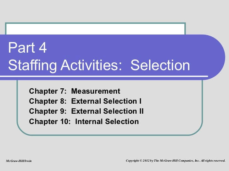 Part 4 Staffing Activities:  Selection Chapter 7:  Measurement Chapter 8:  External Selection I Chapter 9:  External Selec...