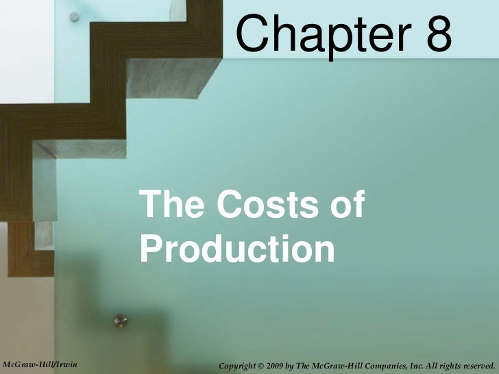 Chapter 8                    The Costs of                    ProductionMcGraw-Hill/Irwin       Copyright © 2009 by The McG...