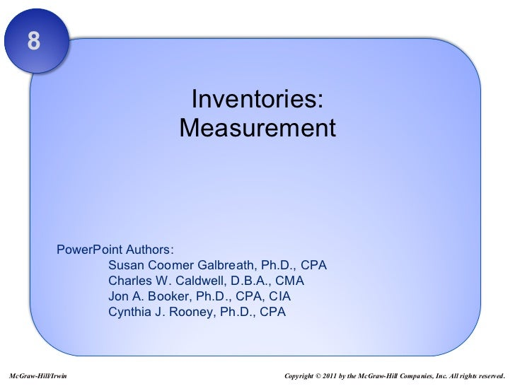 Inventories: Measurement 8 Copyright © 2011 by the McGraw-Hill Companies, Inc. All rights reserved. McGraw-Hill/Irwin