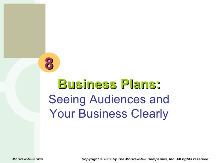8 Business Plans: Seeing Audiences and Your Business Clearly McGraw-Hill/Irwin  Copyright © 2009 by The McGraw-Hill Compan...