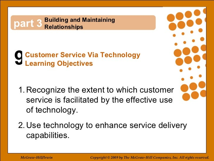 9 3 <ul><li>Recognize the extent to which customer service is facilitated by the effective use  of technology.  </li></ul>...