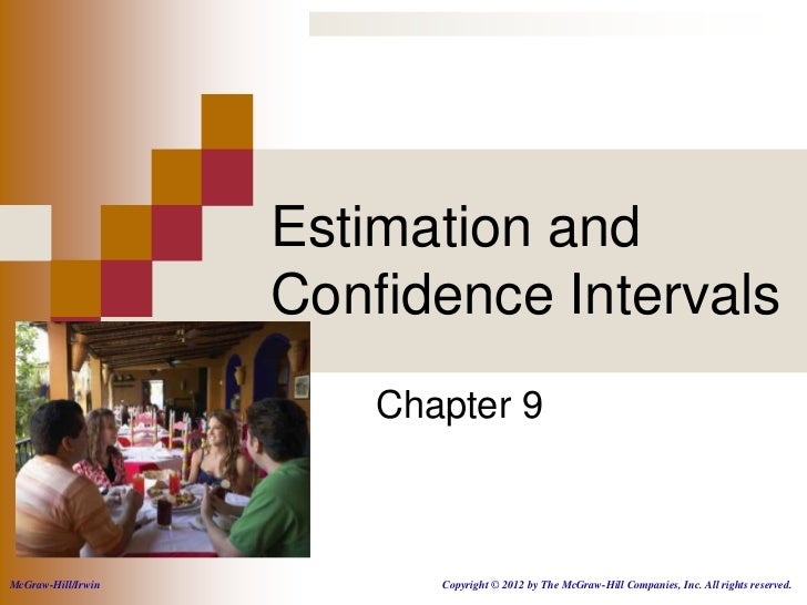 Estimation and                    Confidence Intervals                        Chapter 9McGraw-Hill/Irwin          Copyrigh...