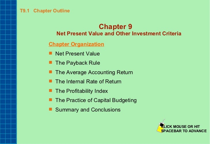 T9.1  Chapter Outline <ul><li>Chapter 9 Net Present Value and Other Investment Criteria </li></ul><ul><li>Chapter Organiza...