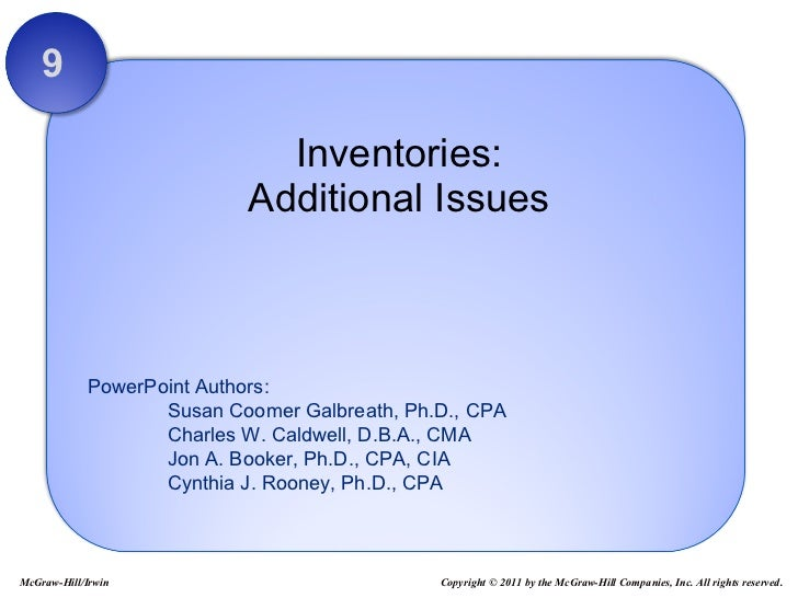 Inventories: Additional Issues 9 McGraw-Hill/Irwin Copyright © 2011 by the McGraw-Hill Companies, Inc. All rights reserved.