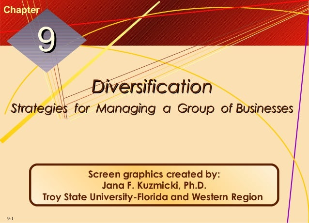 Chapter  9 Diversification Strategies for Managing a Group of Businesses  Screen graphics created by: Jana F. Kuzmicki, Ph...