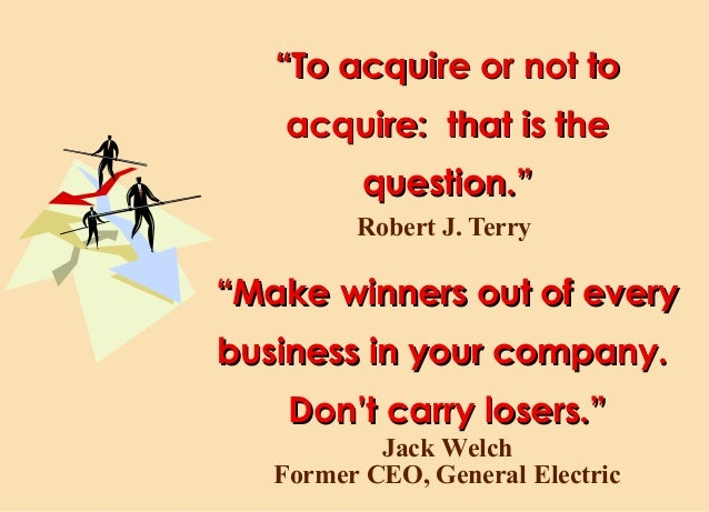 """""""To acquire or not to acquire: that is the question."""" Robert J. Terry  """"Make winners out of every business in your company..."""