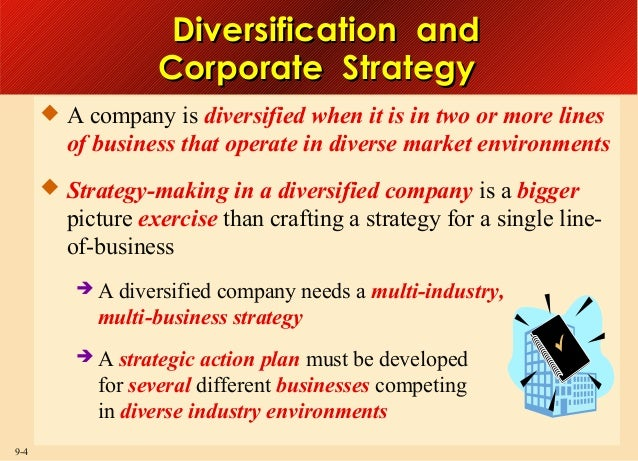 Diversification and Corporate Strategy  A company is diversified when it is in two or more lines  of business that operat...