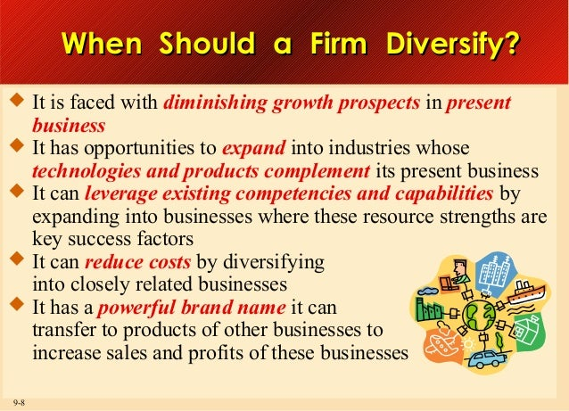 When Should a Firm Diversify?  It is faced with diminishing growth prospects in present  business  It has opportunities ...
