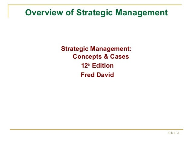 Overview of Strategic Management        Strategic Management:            Concepts & Cases              12th Edition       ...
