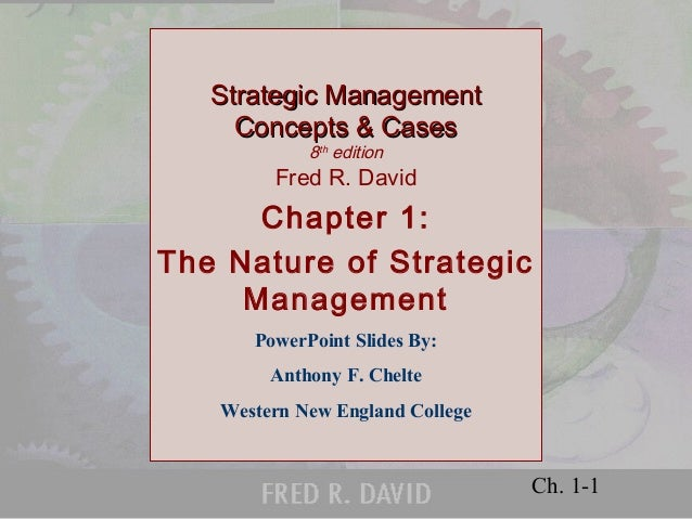 Strategic Management Concepts & Cases 8th edition  Fred R. David  Chapter 1: The Nature of Strategic Management PowerPoint...