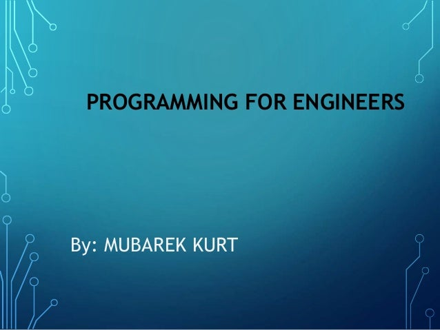 PROGRAMMING FOR ENGINEERS By: MUBAREK KURT