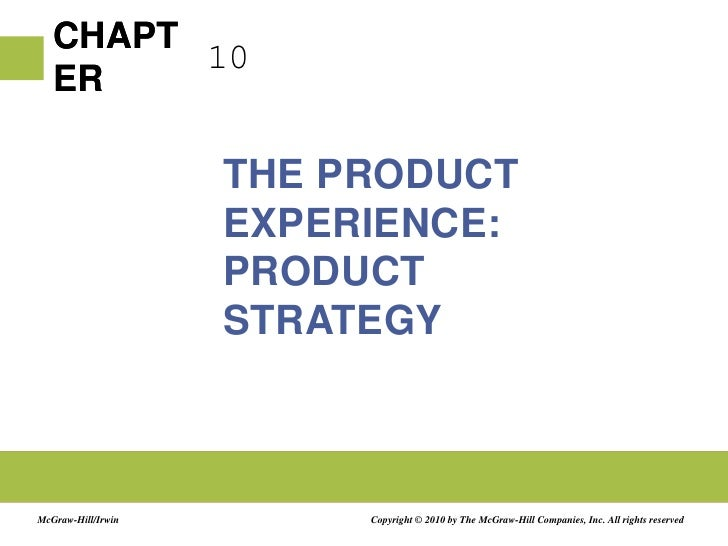 10<br />THE PRODUCT EXPERIENCE: PRODUCT STRATEGY<br />Copyright © 2010 by The McGraw-Hill Companies, Inc. All rights reser...