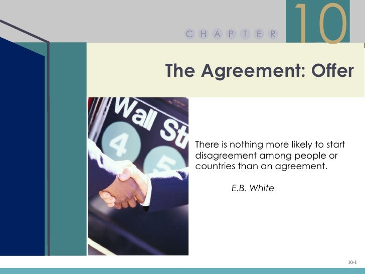 C H A P     T   E R                         10The Agreement: Offer   There is nothing more likely to start   disagreement ...