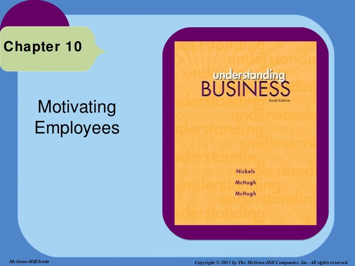 Chapter 10          Motivating          EmployeesMcGraw-Hill/Irwin      Copyright © 2013 by The McGraw-Hill Companies, Inc...
