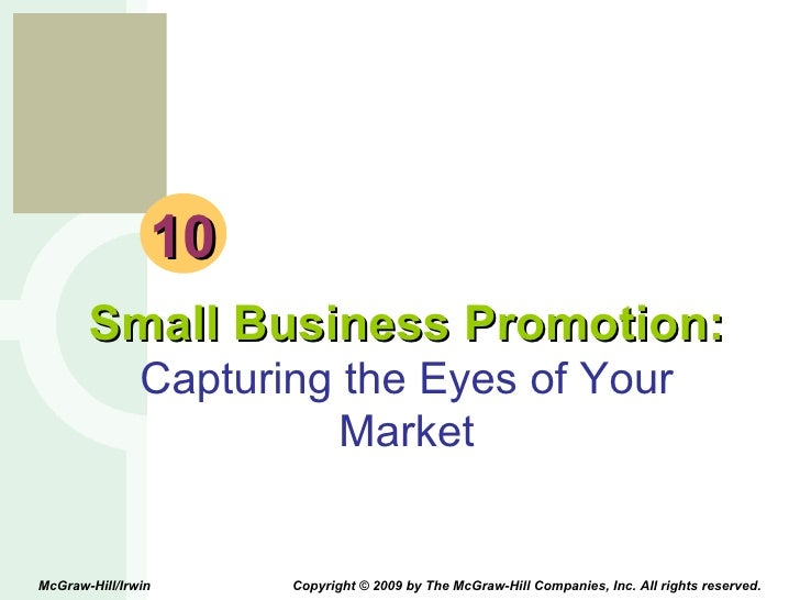 10 Small Business Promotion: Capturing the Eyes of Your Market McGraw-Hill/Irwin  Copyright © 2009 by The McGraw-Hill Comp...