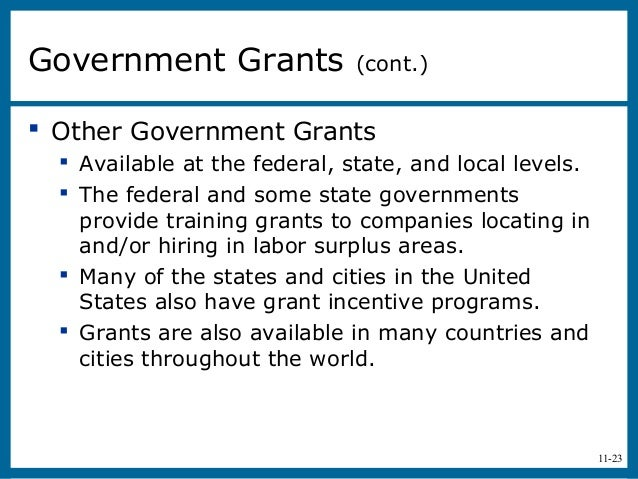 11-23 Other Government Grants Available at the federal, state, and local levels. The federal and some state governments...