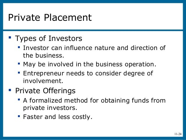 11-24Private Placement Types of Investors Investor can influence nature and direction ofthe business. May be involved i...