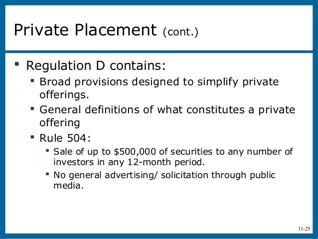 11-25 Regulation D contains: Broad provisions designed to simplify privateofferings. General definitions of what consti...