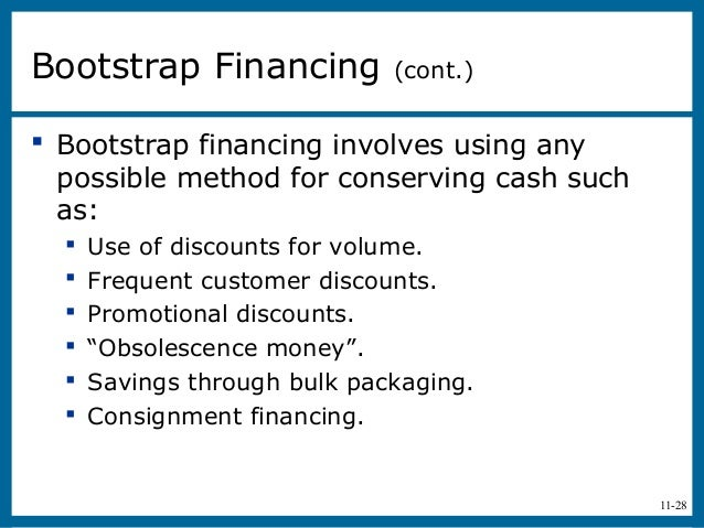 11-28Bootstrap Financing (cont.) Bootstrap financing involves using anypossible method for conserving cash suchas: Use o...