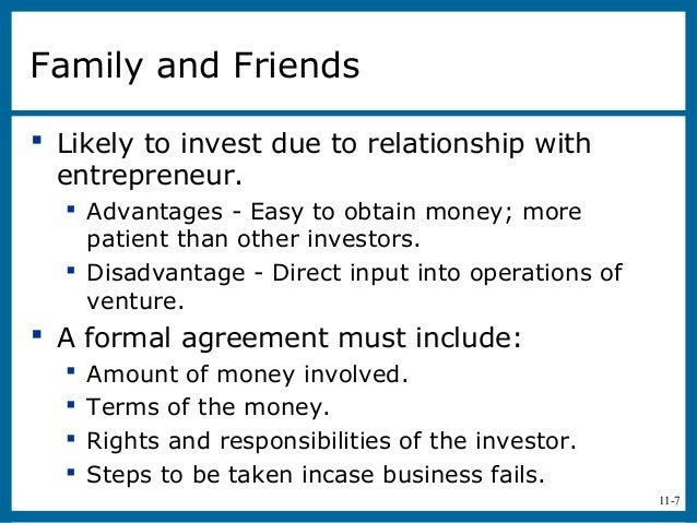 11-7Family and Friends Likely to invest due to relationship withentrepreneur. Advantages - Easy to obtain money; morepat...
