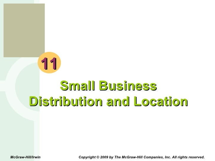 11 Small Business Distribution and Location McGraw-Hill/Irwin  Copyright © 2009 by The McGraw-Hill Companies, Inc. All rig...