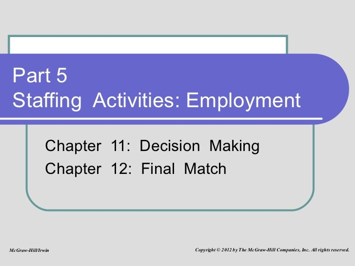 Part 5 Staffing  Activities: Employment Chapter  11:  Decision  Making Chapter  12:  Final  Match McGraw-Hill/Irwin Copyri...