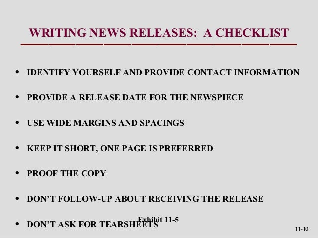 WRITING NEWS RELEASES: A CHECKLIST•   IDENTIFY YOURSELF AND PROVIDE CONTACT INFORMATION•   PROVIDE A RELEASE DATE FOR THE ...