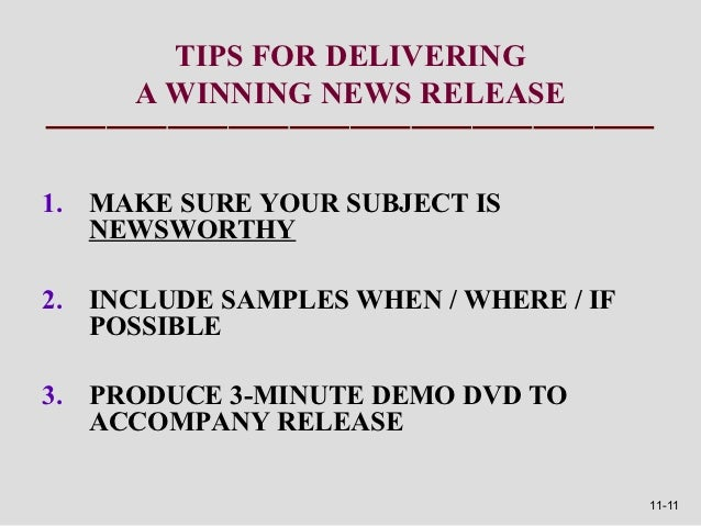TIPS FOR DELIVERING     A WINNING NEWS RELEASE1. MAKE SURE YOUR SUBJECT IS   NEWSWORTHY2. INCLUDE SAMPLES WHEN / WHERE / I...