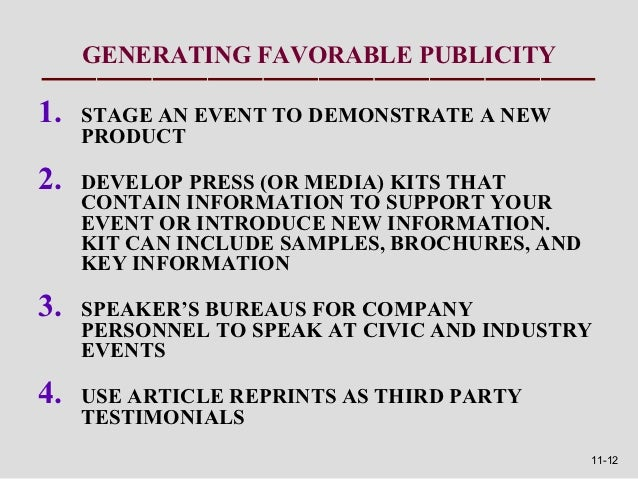GENERATING FAVORABLE PUBLICITY1.   STAGE AN EVENT TO DEMONSTRATE A NEW     PRODUCT2.   DEVELOP PRESS (OR MEDIA) KITS THAT ...