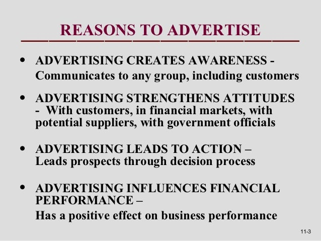 REASONS TO ADVERTISE•   ADVERTISING CREATES AWARENESS -    Communicates to any group, including customers•   ADVERTISING S...