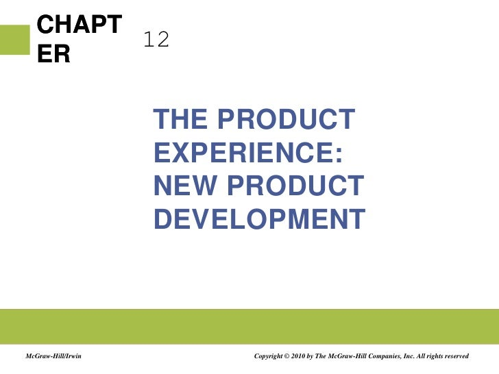 12<br />THE PRODUCT EXPERIENCE:NEW PRODUCT DEVELOPMENT<br />Copyright © 2010 by The McGraw-Hill Companies, Inc. All rights...