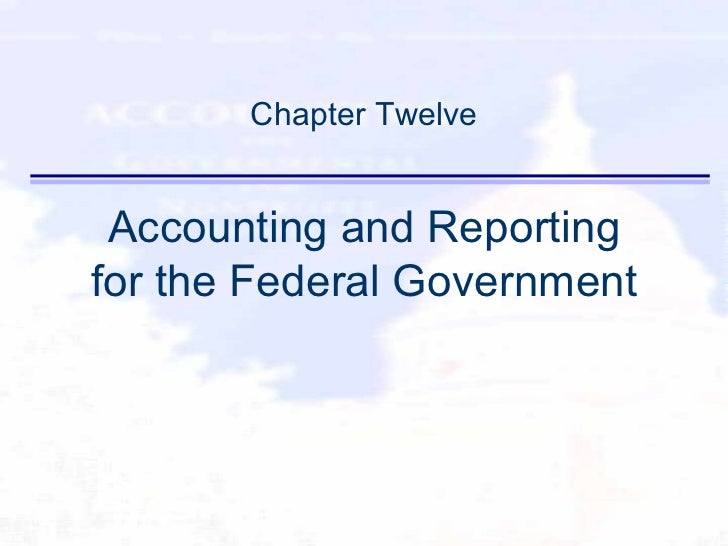 Chapter Twelve Accounting and Reporting for the Federal Government
