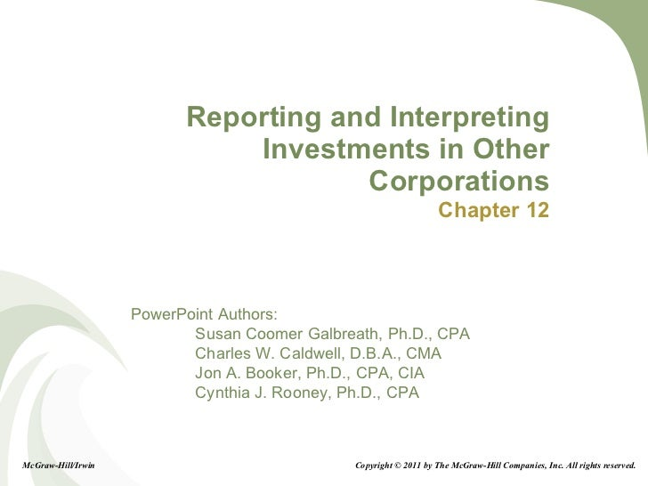 Reporting and Interpreting Investments in Other Corporations Chapter 12 McGraw-Hill/Irwin Copyright © 2011 by The McGraw-H...