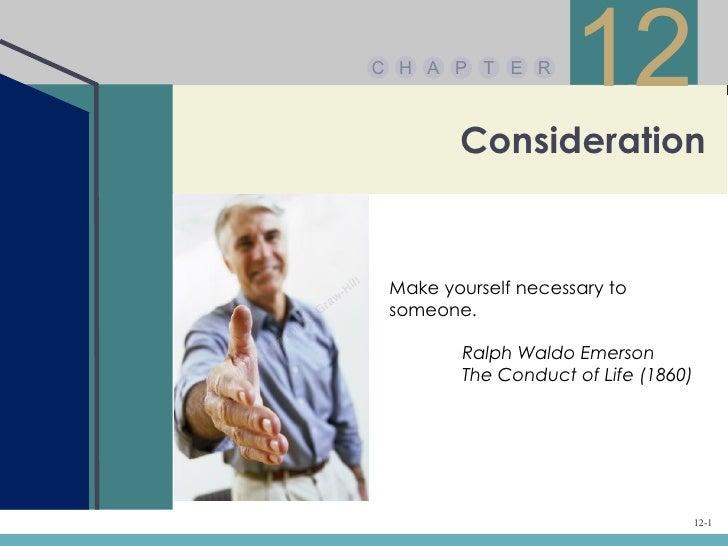 C H A P T E R                     12        Consideration Make yourself necessary to someone.        Ralph Waldo Emerson  ...