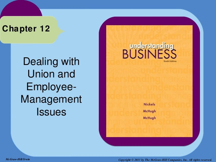 Chapter 12          Dealing with           Union and           Employee-          Management            IssuesMcGraw-Hill/...